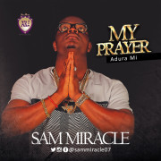 GOSPEL MUSIC : Sam Miracle – MY PRAYER (Adura Mi)