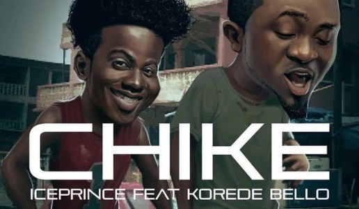 LYRICS : Ice Prince FT Korede Bello – CHIKE